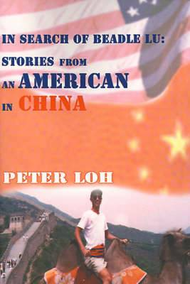 In Search of Beadle Lu: Stories from an American in China