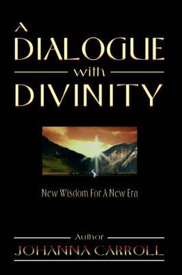 A Dialogue with Divinity: New Wisdom for a New Era