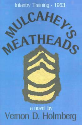 Mulcahey's Meatheads: Infantry Training - 1953