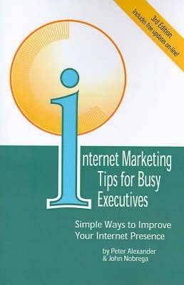 Internet Marketing Tips for Busy Executives: Simple Ways to Improve Your Internet Presence