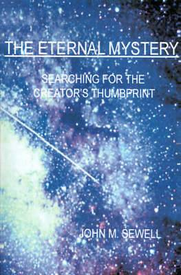 The Eternal Mystery: Searching for the Creator's Thumbprint