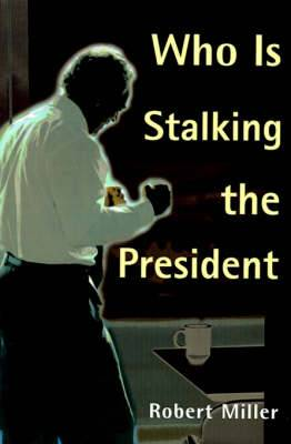 Who is Stalking the President
