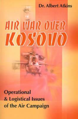 Air War Over Kosovo: Operational and Logistical Issues of the Air Campaign