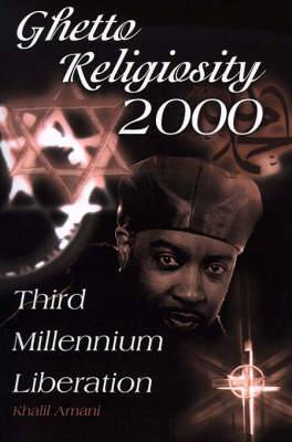 Ghetto Religiosity 2000: Third Millennium Liberation