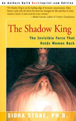 The Shadow King: The Invisible Force That Holds Women Back