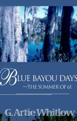 Blue Bayou Days-The Summer of 61