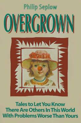Overgrown: Tales to Let You Know There Are Others in This World with Problems Worse Than Yours