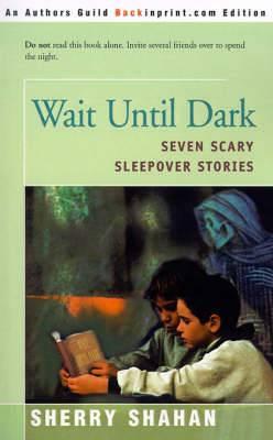 Wait Until Dark: Seven Scary Sleepover Stories
