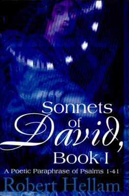Sonnets of David, Book I: A Poetic Paraphrase of Psalms 1-41