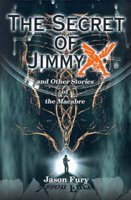 The Secret of Jimmy X: And Other Stories of the Macabre
