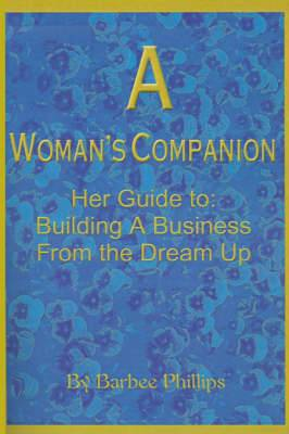 A Woman's Companion: Her Guide To: Building a Business from the Dream Up