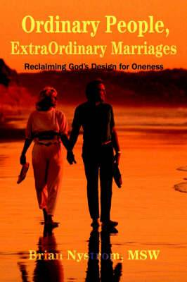 Ordinary People, ExtraOrdinary Marriages: reclaiming god's design for oneness