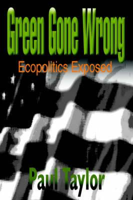 Green Gone Wrong: Ecopolitics Exposed