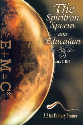 The Spiritron Sperm and Education: A 21st Century Primer