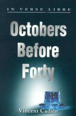 Octobers Before Forty: In Verse Libre