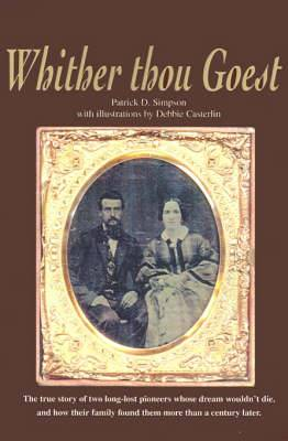 Whither Thou Goest: The True Story of Two Long-Lost Pioneers Whose Dream Wouldn't Die, and How Their Family Found Them More Than a Century Later