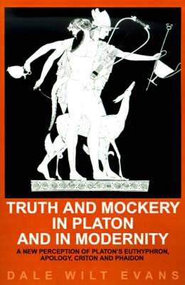 Truth and Mockery in Platon and in Modernity: A New Perception of Platon's Euthyphron, Apology, Criton and Phaidon