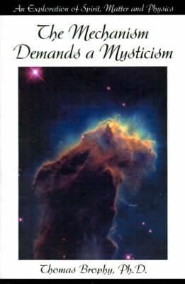 The Mechanism Demands a Mysticism: An Exploration of Spirit, Matter and Physics