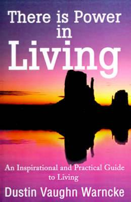 There is Power in Living: An Inspirational and Practical Guide to Living