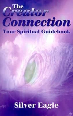 The Creator Connection: Your Spiritual Guidebook