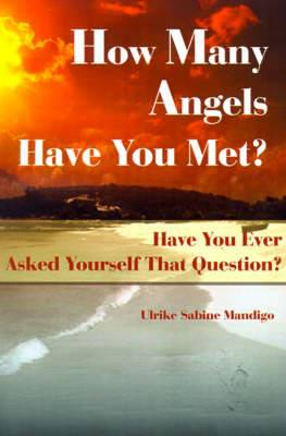 How Many Angels Have You Met?: Have You Ever Asked Yourself That Question?