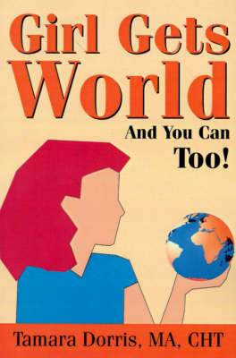 Girl Gets World: And You Can Too!