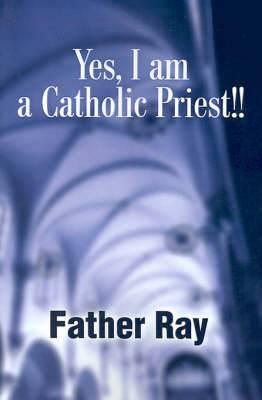 Yes, I Am a Catholic Priest!!