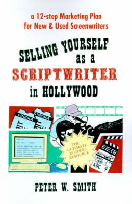 Selling Yourself as a Scriptwriter in Hollywood: A 12-Step Marketing Plan for New & Used Screenwriters