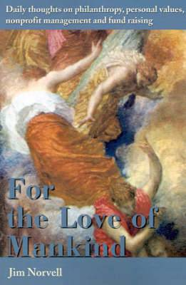 For the Love of Mankind: Daily Thoughts on Philanthropy, Personal Values, Nonprofit Management and Fund Raising