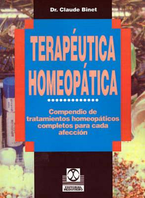 Terapeutica Homeopatica: Compendio de Tratamientos Homeopaticos Completos Para Cada Afeccion