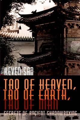 Tao of Heaven, Tao of Earth, Tao of Man: Secrets of Ancient Shadowboxing