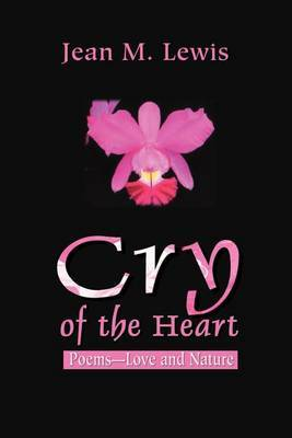 Cry of the Heart: Poems--Love and Nature
