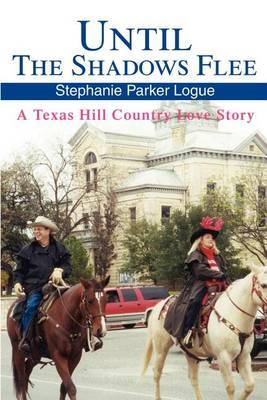 Until the Shadows Flee: A Texas Hill Country Love Story