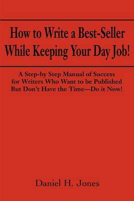 How to Write a Best-Seller While Keeping Your Day Job!: A Step-By Step Manual of Success for Writers Who Want to Be Published But Don't Have the Time--Do It Now! or the Little Red Book One Populist Writer's Manifesto for Change in the Publishing Business