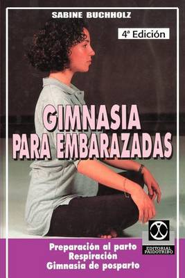 Gimnasia Para Embarazadas: Preparacion Al Parto Respiracion Gimnasia de Posparto