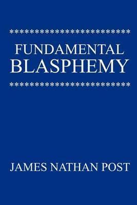 Fundamental Blasphemy