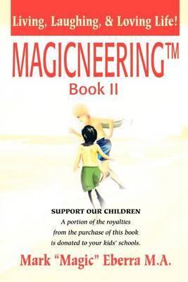 Magicneering (TM) Book II: Living, Laughing, & Loving Life!