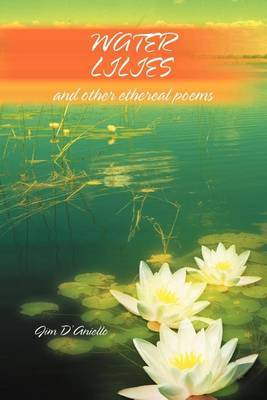 Water Lilies: And Other Ethereal Poems