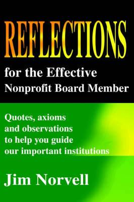 Reflections for the Effective Nonprofit Board Member: Quotes, Axioms and Observations to Help You Guide Our Important Institutions