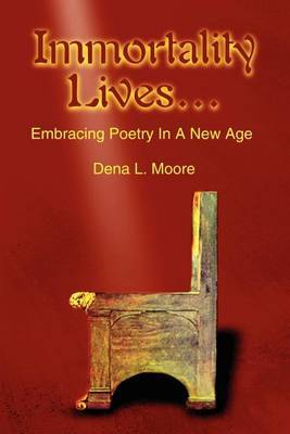 Immortality Lives...: Embracing Poetry in a New Age