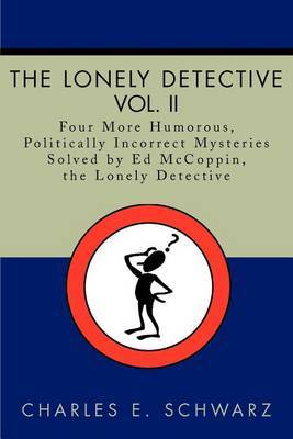 The Lonely Detective, Vol. II: Four More Humorous, Politically Incorrect Mysteries Solved by Ed McCoppin, the Lonely Detective