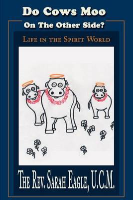 Do Cows Moo on the Other Side?: Life in the Spirit World