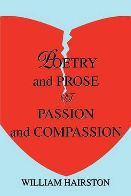 Poetry and Prose of Passion and Compassion