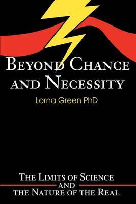 Beyond Chance and Necessity: The Limits of Science and the Nature of the Real