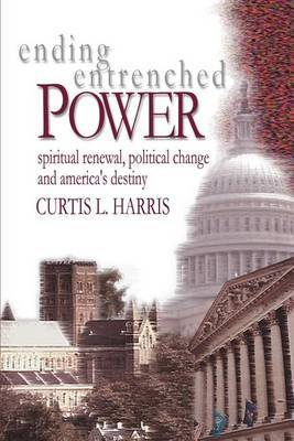 Ending Entrenched Power: Spiritual Renewal, Political Change and America's Destiny