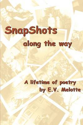 Snapshots Along the Way: A Lifetime of Poetry by E.V. Melotte