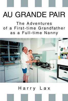 Au Grande Pair: The Adventures of a First-Time Grandfather as a Full-Time Nanny