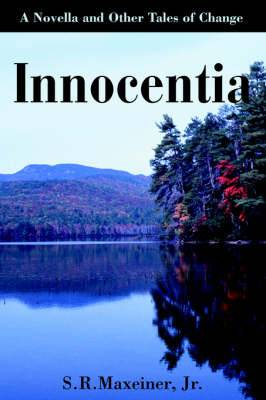 Innocentia: A Novella and Other Tales of Change