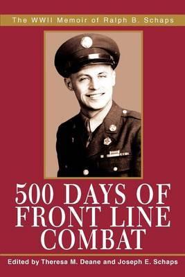500 Days of Front Line Combat: The WWII Memoir of Ralph B. Schaps