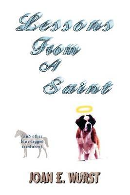 Lessons from a Saint: (And Other Four-Legged Creatures)